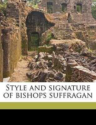 Style and Signature of Bishops Suffragan Volume Talbot Collection of British Pamphlets (Paperback): Anonymous