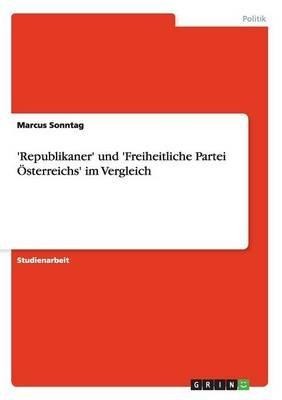 'Republikaner' Und 'Freiheitliche Partei Osterreichs' Im Vergleich (German, Paperback): Marcus Sonntag