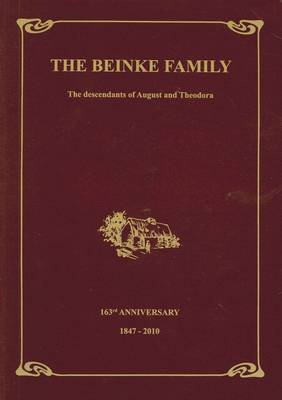 The Beinke Family - the Descendants of August and Theodora: 163rd Anniversary 1847-2010 (Paperback):