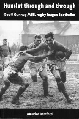 Hunslet Through and Through - Geoff Gunney MBE, Rugby League Footballer (Paperback, First): Maurice Bamford