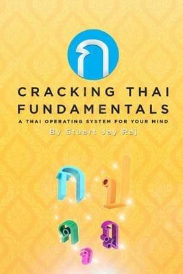 Cracking Thai Fundamentals - A Thai Operating System for Your Mind (Paperback): Stuart Jay Raj