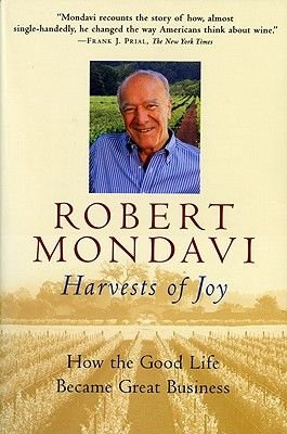 Harvests of Joy - How the Good Life Became Great Business (Paperback, New edition): Robert Mondavi