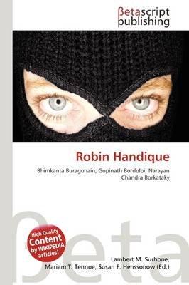 Robin Handique (Paperback): Lambert M. Surhone, Mariam T. Tennoe, Susan F. Henssonow
