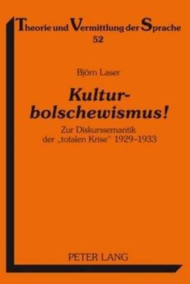 "Kulturbolschewismus! - Zur Diskurssemantik Der ""Totalen Krise"" 1929-1933 (English, German, Electronic book text): Bj Laser"