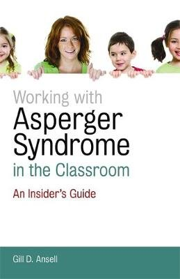 Working with Asperger Syndrome in the Classroom - An Insider's Guide (Paperback): Gill D. Ansell