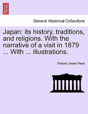 Japan - Its History, Traditions, and Religions. with the Narrative of a Visit in 1879 ... with ... Illustrations, Vol. II...