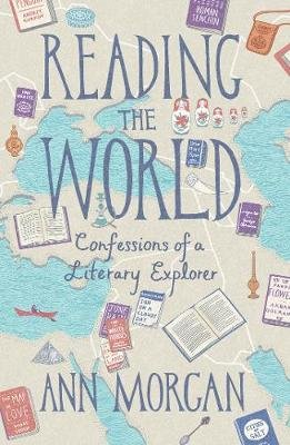 Reading the World - Confessions of a Literary Explorer (Electronic book text): Ann Morgan