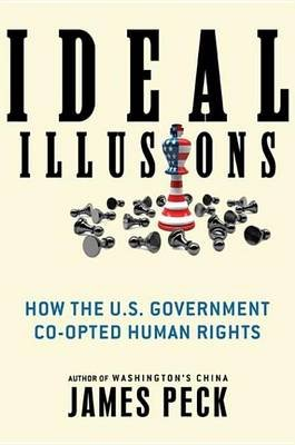 Ideal Illusions - How the U.S. Government Co-Opted Human Rights (Electronic book text): James Peck