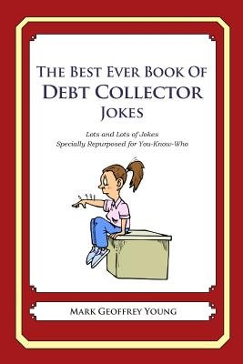 The Best Ever Book of Debt Collector Jokes - Lots and Lots of Jokes Specially Repurposed for You-Know-Who (Paperback): Mark...