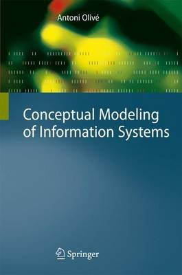 Conceptual Modeling of Information Systems (Paperback, Softcover reprint of hardcover 1st ed. 2007): Antoni Olive