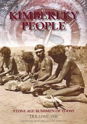 Kimberley People - Stone Age Bushmen of Today (Paperback): J.R.B. Love