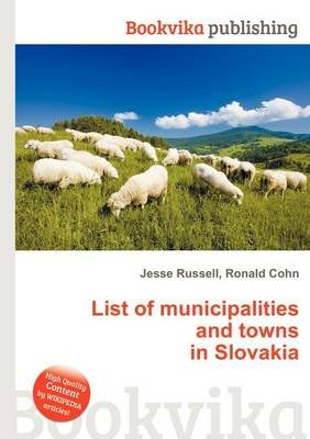 List of Municipalities and Towns in Slovakia (Paperback): Jesse Russell, Ronald Cohn