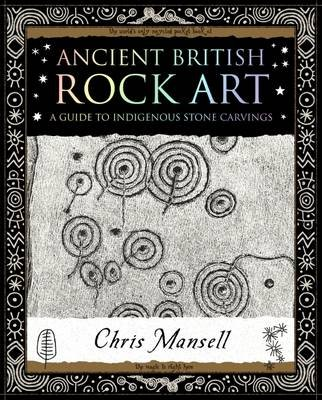 Ancient British Rock Art - A Guide to Indigenous Stone Carvings (Paperback): Chris Mansell