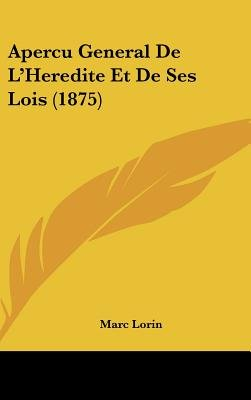 Apercu General de L'Heredite Et de Ses Lois (1875) (English, French, Hardcover): Marc Lorin