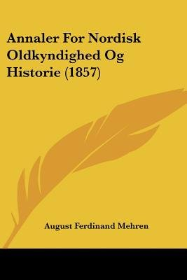 Annaler for Nordisk Oldkyndighed Og Historie (1857) (Chinese, Danish, English, Paperback): August Ferdinand Mehren