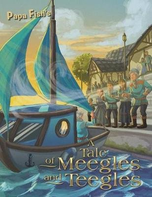 A Tale of Meegles and Teegles (Paperback): Papa Fish