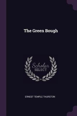 The Green Bough (Paperback): Ernest Temple Thurston