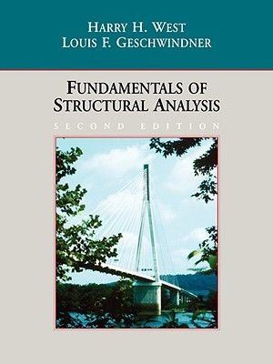 Fundamentals of Structural Analysis (Paperback, 2nd Edition): Harry H. West, Louis F Geschwindner
