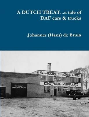 A DUTCH TREAT...a Tale of DAF Cars & Trucks (Paperback): Johannes (Hans) de Bruin