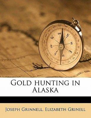 Gold Hunting in Alaska (Paperback): Joseph Grinnell, Elizabeth Grinell