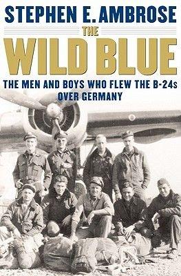 The Wild Blue - The Men and Boys Who Flew the B-24s Over Germany (Electronic book text): Stephen E. Ambrose