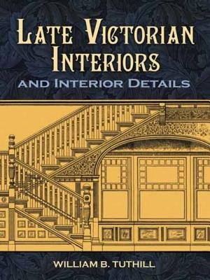 Late Victorian Interiors and Interior Details (Electronic book text): William B. Tuthill