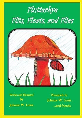 Flutterbye Flits, Floats, and Flies (Paperback): Johnnie W. Lewis