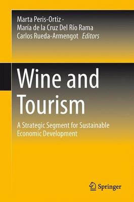 Wine and Tourism - A Strategic Segment for Sustainable Economic Development (Hardcover, 1st ed. 2016): Marta Peris-Ortiz, Maria...