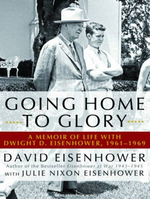 Going Home to Glory - A Memoir of Life with Dwight D. Eisenhower, 1961-1969 (MP3 format, CD, Unabridged edition): David...