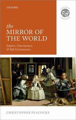 The Mirror of the World - Subjects, Consciousness, and Self-Consciousness (Hardcover): Christopher Peacocke