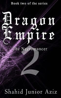 Dragon Empire 2 - The Necromancer (Paperback): MR Shahid Junior Aziz