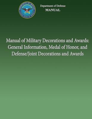 Manual of Military Decorations and Awards - General Information, Medal of Honor, and Defense/Joint Decorations and Awards...