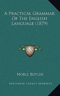 A Practical Grammar of the English Language (1879) (Hardcover): Noble Butler