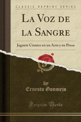 La Voz de La Sangre - Juguete Comico En Un Acto y En Prosa (Classic Reprint) (Spanish, Paperback): Ernesto Gonmejo