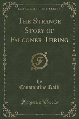 The Strange Story of Falconer Thring (Classic Reprint) (Paperback): Constantine Ralli