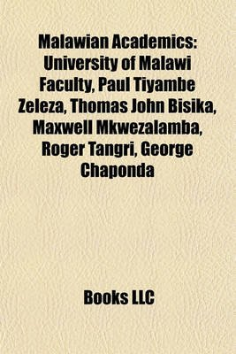 Malawian Academics - University of Malawi Faculty, Paul Tiyambe Zeleza, Thomas John Bisika, Maxwell Mkwezalamba, Roger Tangri,...