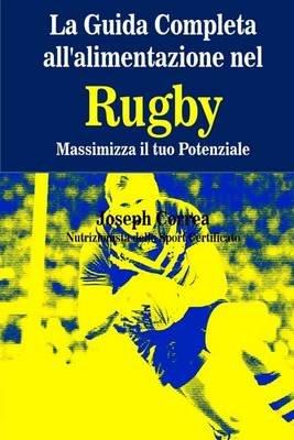 La Guida Completa All'alimentazione Nel Rugby - Massimizza Il Tuo Potenziale (Italian, Paperback): Correa (Nutrizionista...