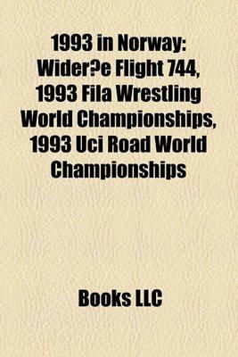 1993 in Norway - Wideroe Flight 744, 1993 Fila Wrestling World Championships, 1993 Uci Road World Championships (Paperback):...