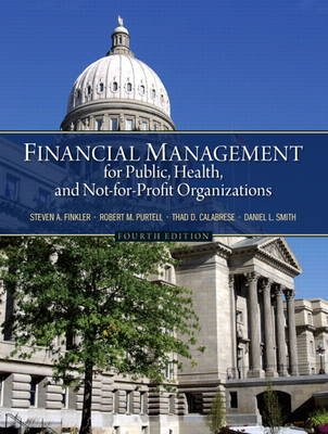 Financial Management for Public, Health, and Not-for-Profit Organizations (Hardcover, 4th edition): Steven A. Finkler, Thad...