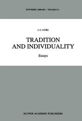 Tradition and Individuality - Essays (Hardcover, 1992): J.C. Nyiri