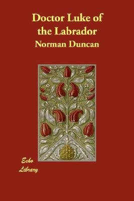 Doctor Luke of the Labrador (Paperback): Norman Duncan