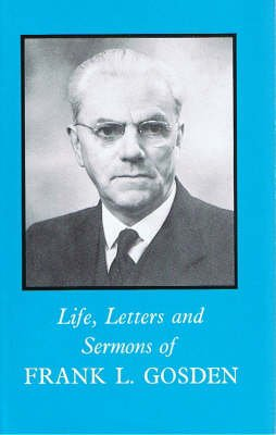 Life, Letters and Sermons of Frank Gosden (Hardcover): Frank L. Gosden
