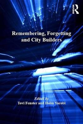 Remembering, Forgetting and City Builders (Electronic book text): Haim Yacobi