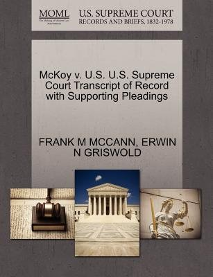 McKoy V. U.S. U.S. Supreme Court Transcript of Record with Supporting Pleadings (Paperback): Frank M McCann, Erwin N Griswold