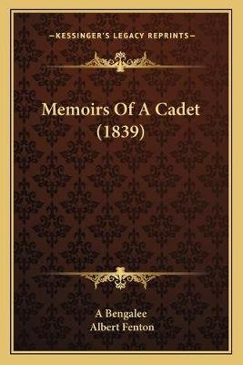 Memoirs of a Cadet (1839) (Paperback): A Bengalee, Albert Fenton