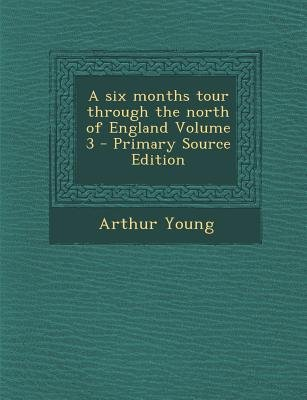Six Months Tour Through the North of England Volume 3 (Paperback, Primary Source): Arthur Young