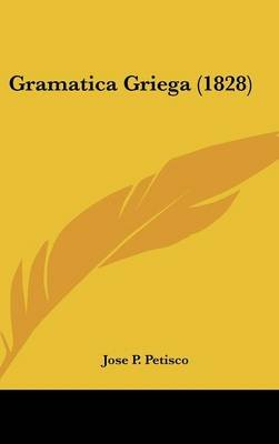 Gramatica Griega (1828) (English, Spanish, Hardcover): Jose P. Petisco