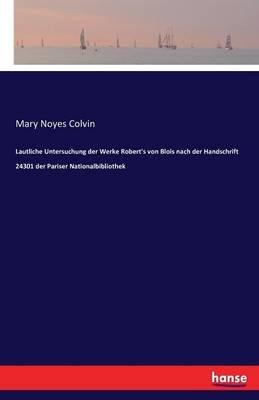 Lautliche Untersuchung Der Werke Robert's Von Blois Nach Der Handschrift 24301 Der Pariser Nationalbibliothek (German,...