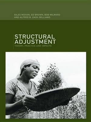 Structural Adjustment - Theory, Practice and Impacts (Electronic book text): E.D. Brown, Bob Milward, Giles Mohan, Alfred B....