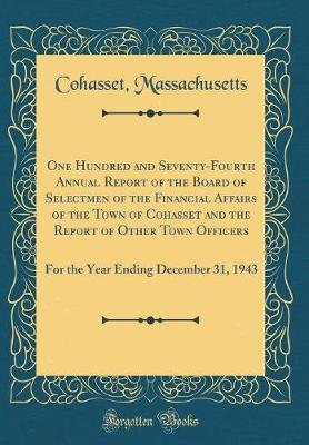 One Hundred and Seventy-Fourth Annual Report of the Board of Selectmen of the Financial Affairs of the Town of Cohasset and the...